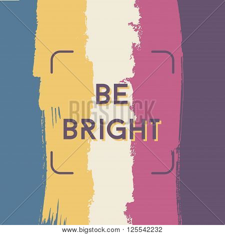 Modern grunge poster template, brush lines, be bright, square hipster design