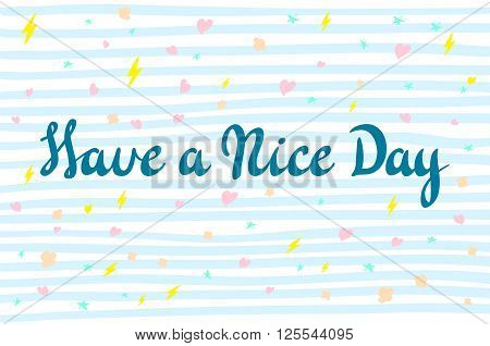 Have a nice day. Vector lettering for cards prints and social media content fashion design. Positive quote. art