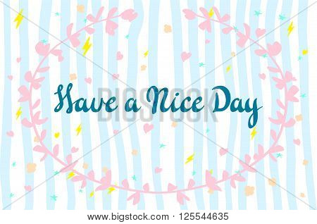 Have A Nice Day. Vector Lettering For Cards, Prints And Social Media Content, Fashion Design. Positi