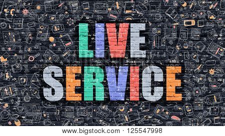 Multicolor Concept - Live Service on Dark Brick Wall with Doodle Icons. Modern Illustration in Doodle Style. Live Service Business Concept. Live Service on Dark Wall.