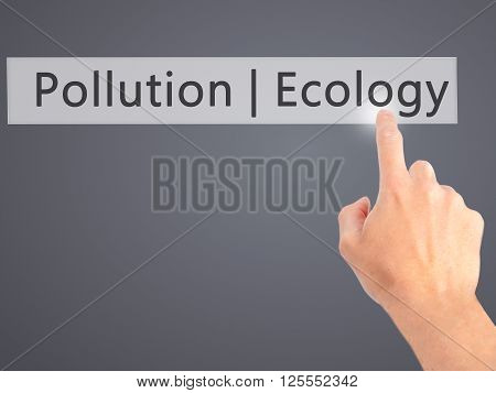 Ecology  Pollution - Hand Pressing A Button On Blurred Background Concept On Visual Screen.