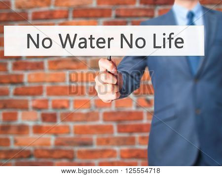 No Water No Life - Businessman Hand Holding Sign