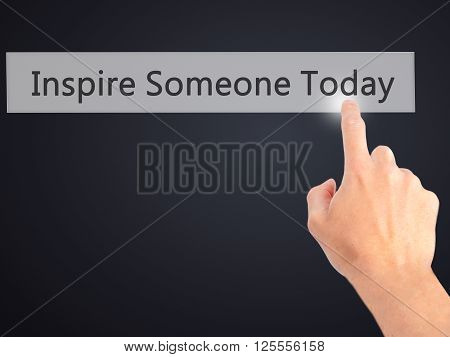 Inspire Someone Today - Hand Pressing A Button On Blurred Background Concept On Visual Screen.