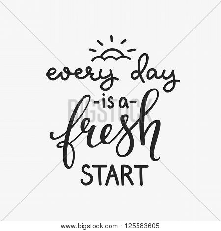 Lettering quotes motivation for life and happiness. Calligraphy Inspirational quote. Morning motivational quote design. For postcard poster graphic design. Every Day is a Fresh Start