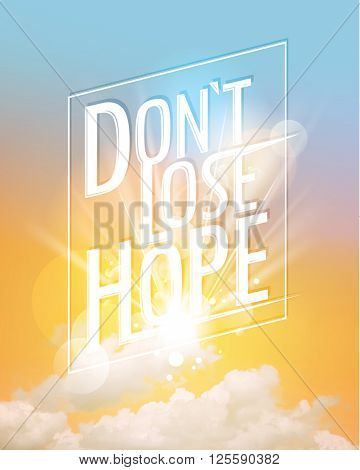 Dont lose hope, conceptual quote phrase, vector lettering design against sunset sky backdrop