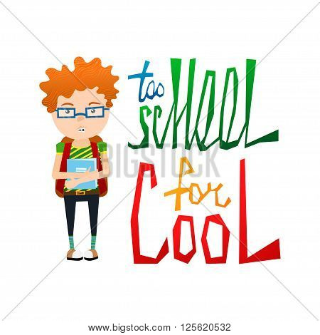 Cute Colorful Vector School Illustration with Not Cool Redhead School Kid Wearing Braces, Glasses and Colorful Too School for Cool Typography Lettering