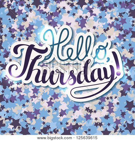 Positive Lettering composition Hello Thursday on background with colored blue and white stars