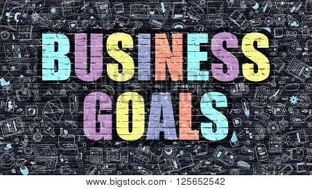 Business Goals Concept. Modern Illustration. Multicolor Business Goals Drawn on Dark Brick Wall. Doodle Icons. Doodle Style of Business Goals Concept. Business Goals on Wall.