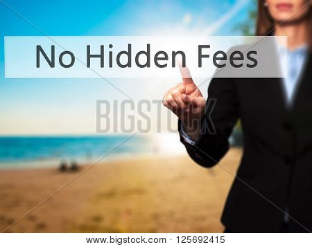 No Hidden Fees - Businesswoman Hand Pressing Button On Touch Screen Interface.