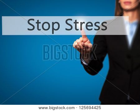 Stop Stress - Businesswoman Hand Pressing Button On Touch Screen Interface.