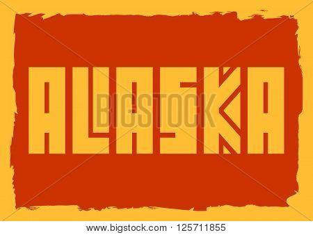 Image relative to USA travel. Alaska state name in grunge frame