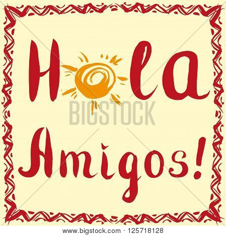 Hola amigos. Card with calligraphy and sun. Hand drawn vector.