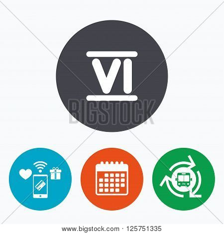 Roman numeral six sign icon. Roman number six symbol. Mobile payments, calendar and wifi icons. Bus shuttle.