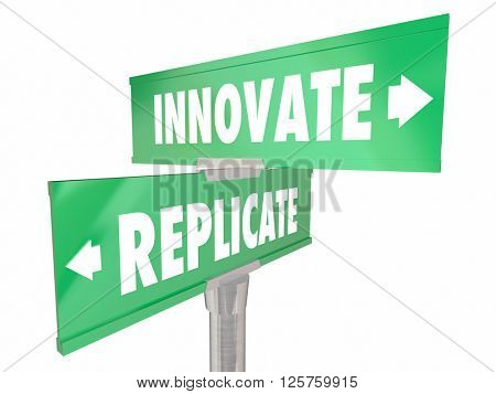 Innovate Vs Replicate Two 2 Way Signs Disrupt Change Better Improvement