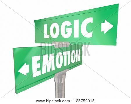 Emotion Vs Logic Two 2 Way Road Signs Feelings Facts Different Reactions