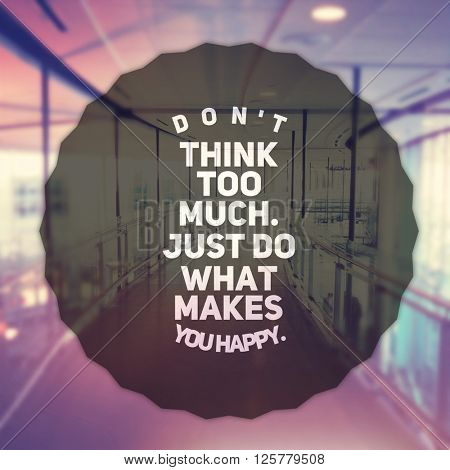 Inspirational Typographic Quote - Don't think too much. just do makes you happy