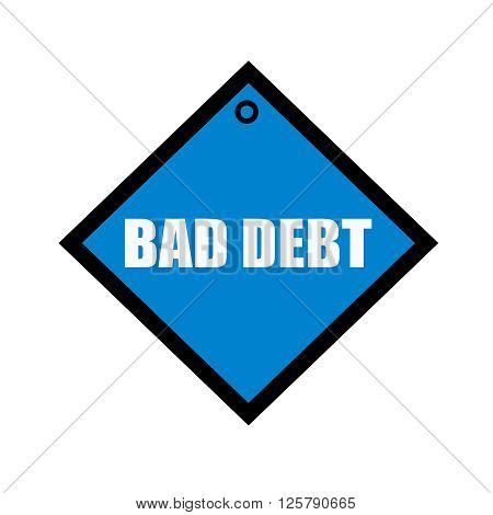 BAD DEBT white wording on quadrate blue background