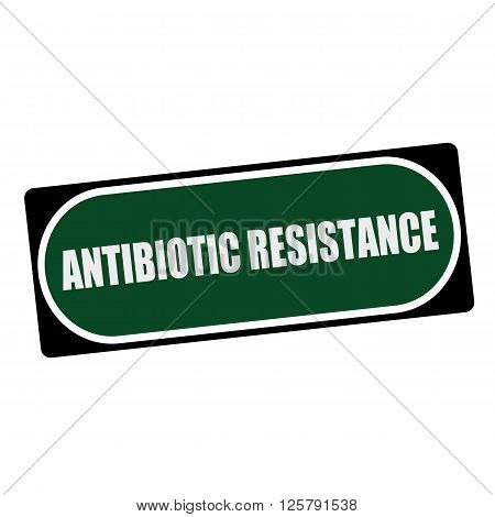 ANTIBIOTIC RESISTANCE white wording on green background black frame