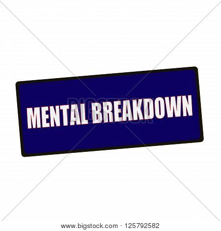 MENTAL BREAKDOWN wording on rectangular Green signs