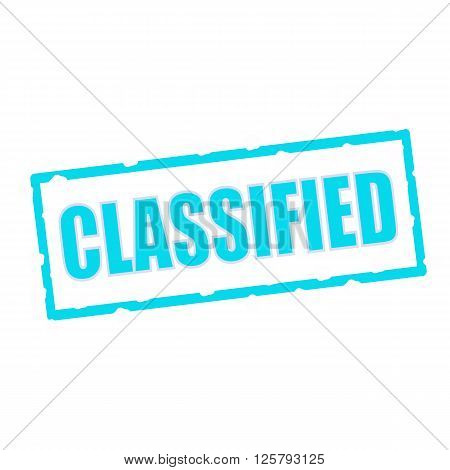 Classified wording on chipped Blue rectangular signs