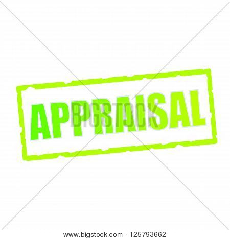 APPRAISAL wording on chipped green rectangular signs