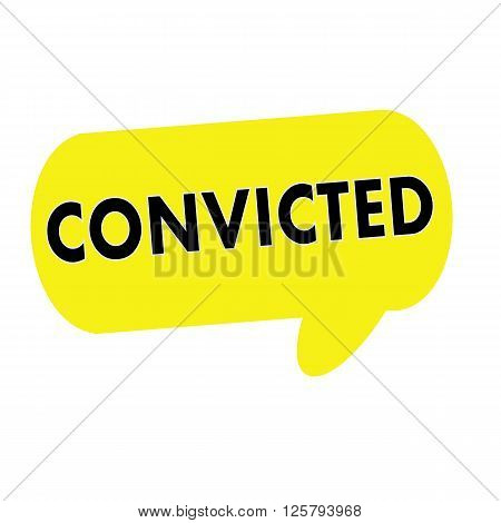 CONVICTED wording on Speech bubbles yellow rectangular