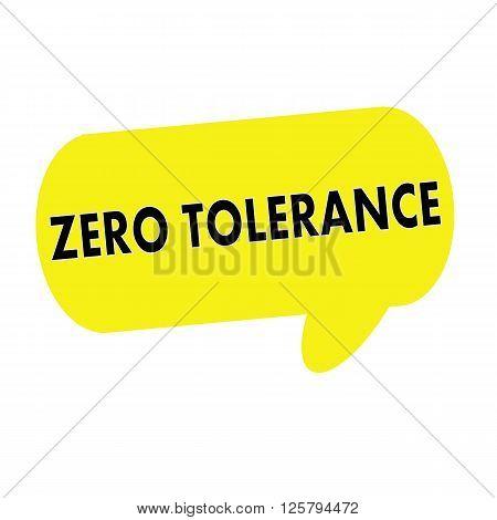 ZERO TOLERANCE wording on Speech bubbles yellow rectangular