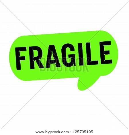 fragile wording on Speech bubbles green cylinder