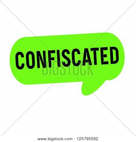 Confiscated wording on Speech bubbles green cylinder
