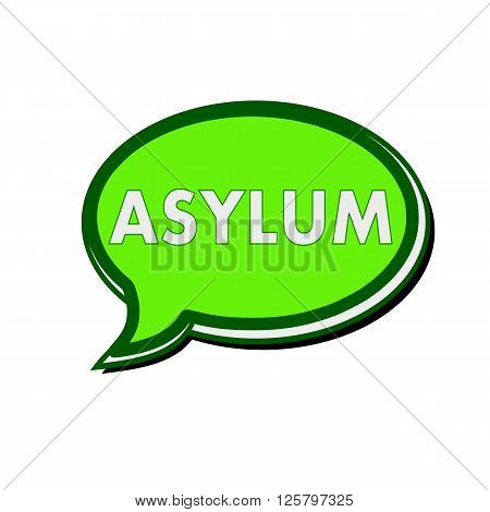 an images of ASYLUM wording on green Speech bubbles