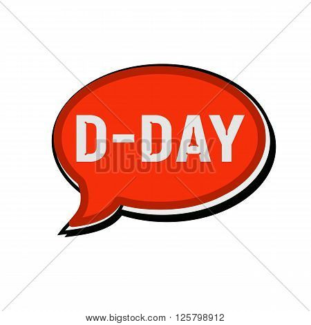 an images of D-DAY wording on red Speech bubbles