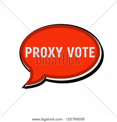 PROXY VOTE wording on red Speech bubbles