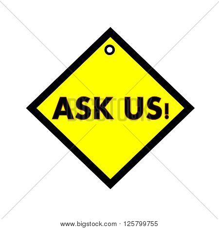 ASK US black wording on quadrate yellow background
