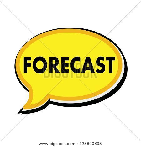 an images of FORECAST wording on yellow Speech bubbles