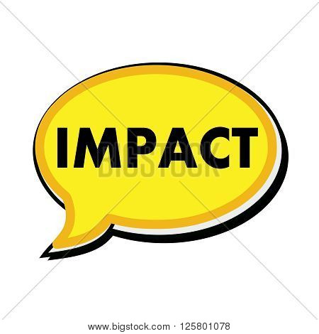 an images of Impact wording on yellow Speech bubbles