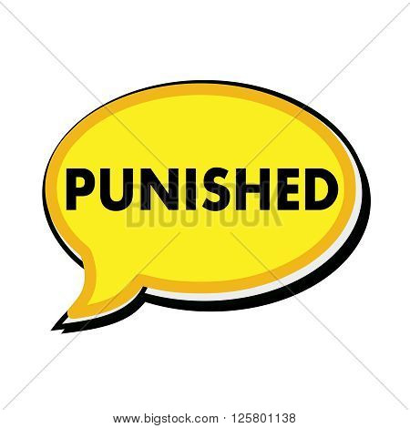 an images of PUNISHED wording on yellow Speech bubbles