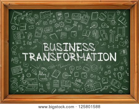 Business Transformation - Hand Drawn on Chalkboard. Business Transformation with Doodle Icons Around.