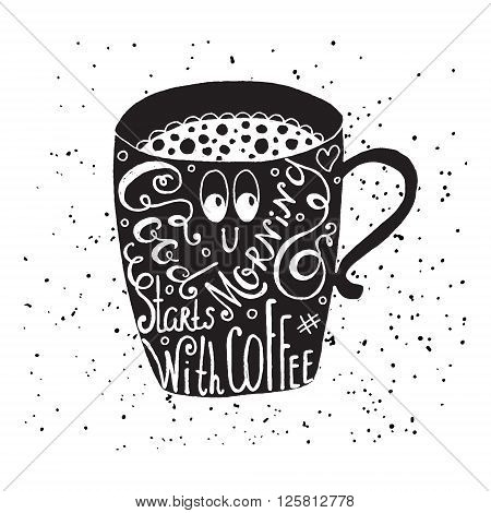 Good morning starts with coffee. Fun quote vector lettering in coffee mug. Take away cafe poster t-shirt for caffeine addicts. Vector design.