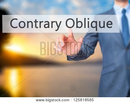 Contrary - Oblique - Businessman Hand Pressing Button On Touch Screen Interface.