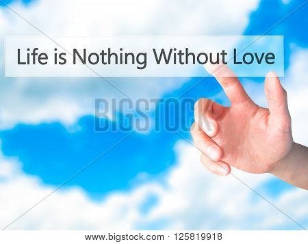 Life Is Nothings Without Love - Hand Pressing A Button On Blurred Background Concept On Visual Scree
