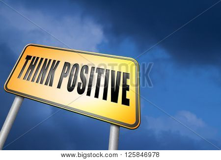 Positive thinking, being an optimist and think positive. Having a positivity attitude that leads to a happy optimistic life and mental health.