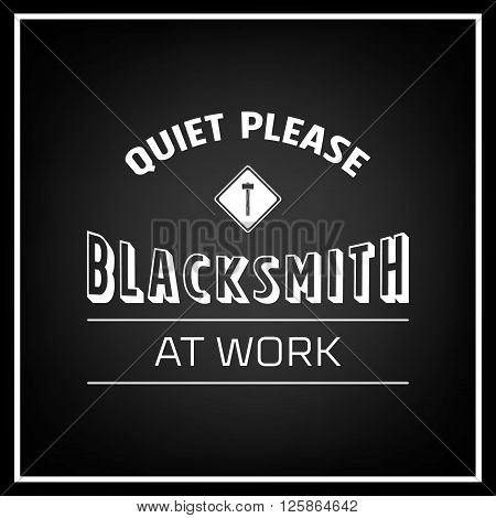 Quiet please, blacksmith at work - typographical poster. Vintage typography background, vintage typography design, vintage typography art, vintage typography print for t-shirt, print for mug, retro typography, blacksmith poster. Vector EPS8 illustration.