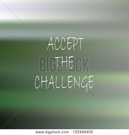 Blurred background with white tipping Accept the challenge. Green, grey, white, brown, vector