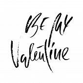 Be My Valentine. Handdrawn Calligraphy For Valentines Day. Ink Illustration. Modern Dry Brush Letter poster