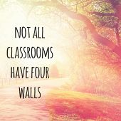 Quote - Not all Classrooms have four walls poster