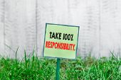Conceptual Hand Writing Showing Take 100 Percent Responsibility. Business Photo Showcasing Be Respon poster