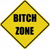picture of bitch  - Bitch Zone warning sign isolated over a white background - JPG