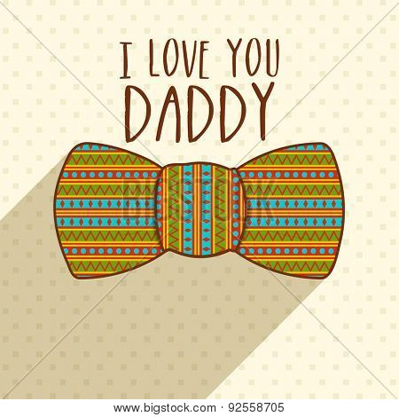 Elegant greeting card decorated with colorful bow with stylish text I Love You Daddy for Happy Father's Day celebration.