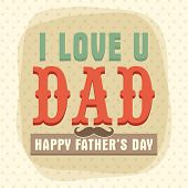 picture of mustache  - Vintage greeting card design decorated with 3D text I Love U Dad and mustache for Happy Father - JPG