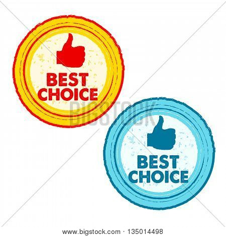 best choice and thumb up signs - text in yellow red and blue grunge drawn round banners with symbols business concept vector